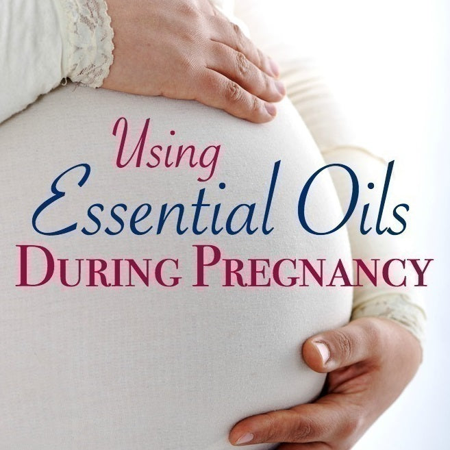 Essential Oils & Pregnancy
