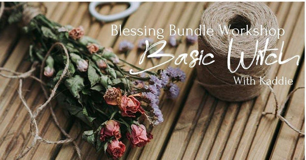 August 7th - Basic Witch Blessing Bundle Workshop