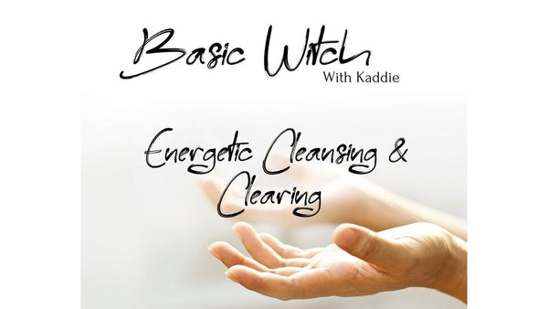 March 5th - Basic Witch: Energetic Cleansing & Clearing