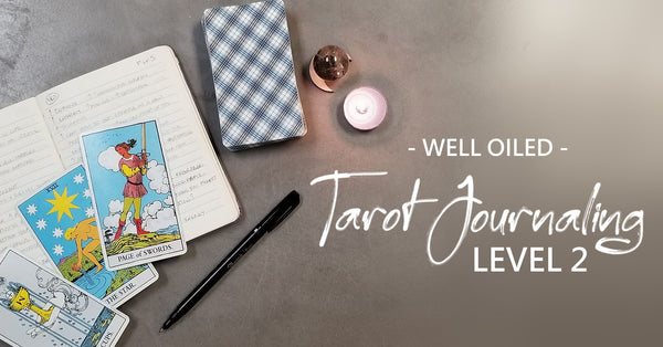 JULY 19th & 26th - Tarot Journaling: Level 2