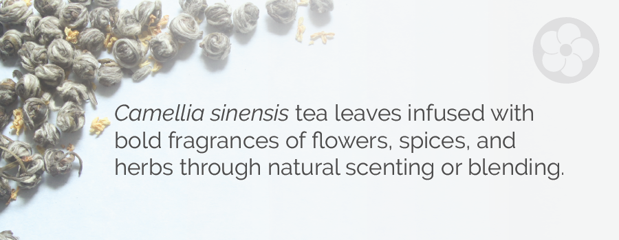 Camellia sinensis leaves infused with the bold fragrances of flowers, spices, and herbs through natural scenting or blending