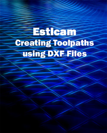 Estlcam: Creating Toolpaths using DXF Files
