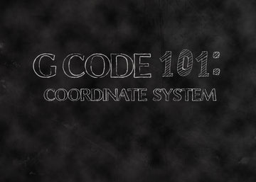 Gcode 101:  Coordinate System