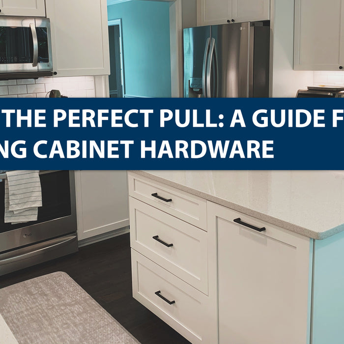 Picking the Perfect Pull: A Guide for Choosing Cabinet Hardware