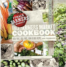 The Ithaca Farmers Market Cookbook (Local Folks, Local Foods, Farm-to-Table Recipes)