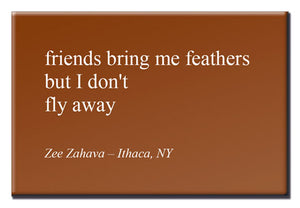 Friends Bring Me Feathers - Haiku Magnet Series