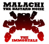 Bastard Noise/ Malachi - The Immortals
