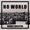 Double Skeleton - No World