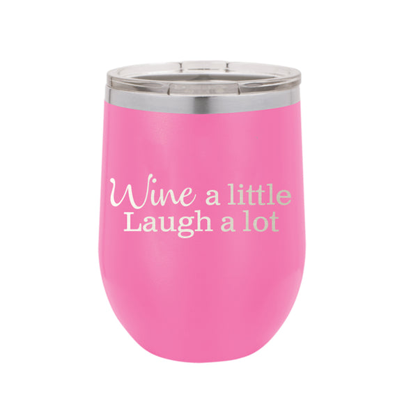 Wine a Little, Laugh A Lot Wine Tumbler - Ciao Bella Boutique
