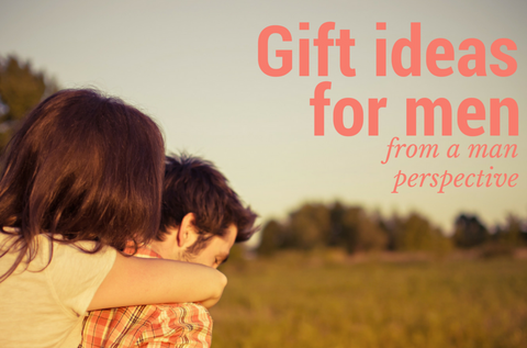Gift Ideas for men from a man perspective