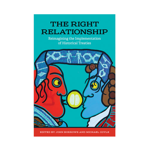 Couverture de livre avec le titre « The Right Relationship: Reimagining the Implementation of Historical Treaties »
