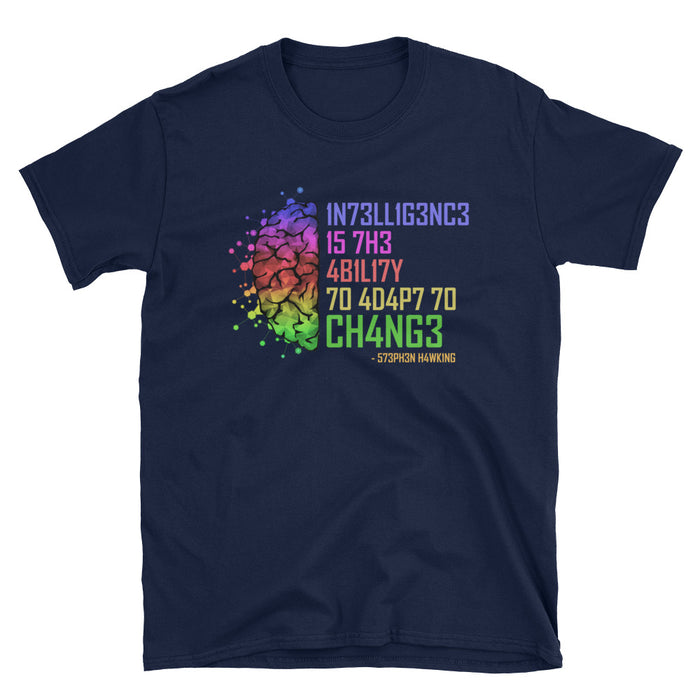 Intelligence Is The Ability To Adapt To Change - Unisex T-Shirt