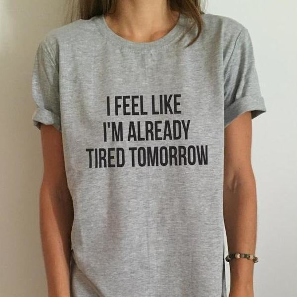 I'm already tired tomorrow Cotton Casual Top Tee