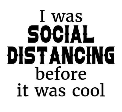 I Was Social Distancing Before It Was Cool - TeesForHumanity