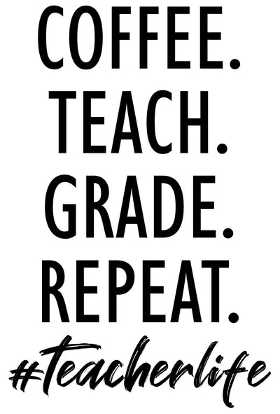 Coffee. Teach. Grade. Repeat. - TeesForHumanity
