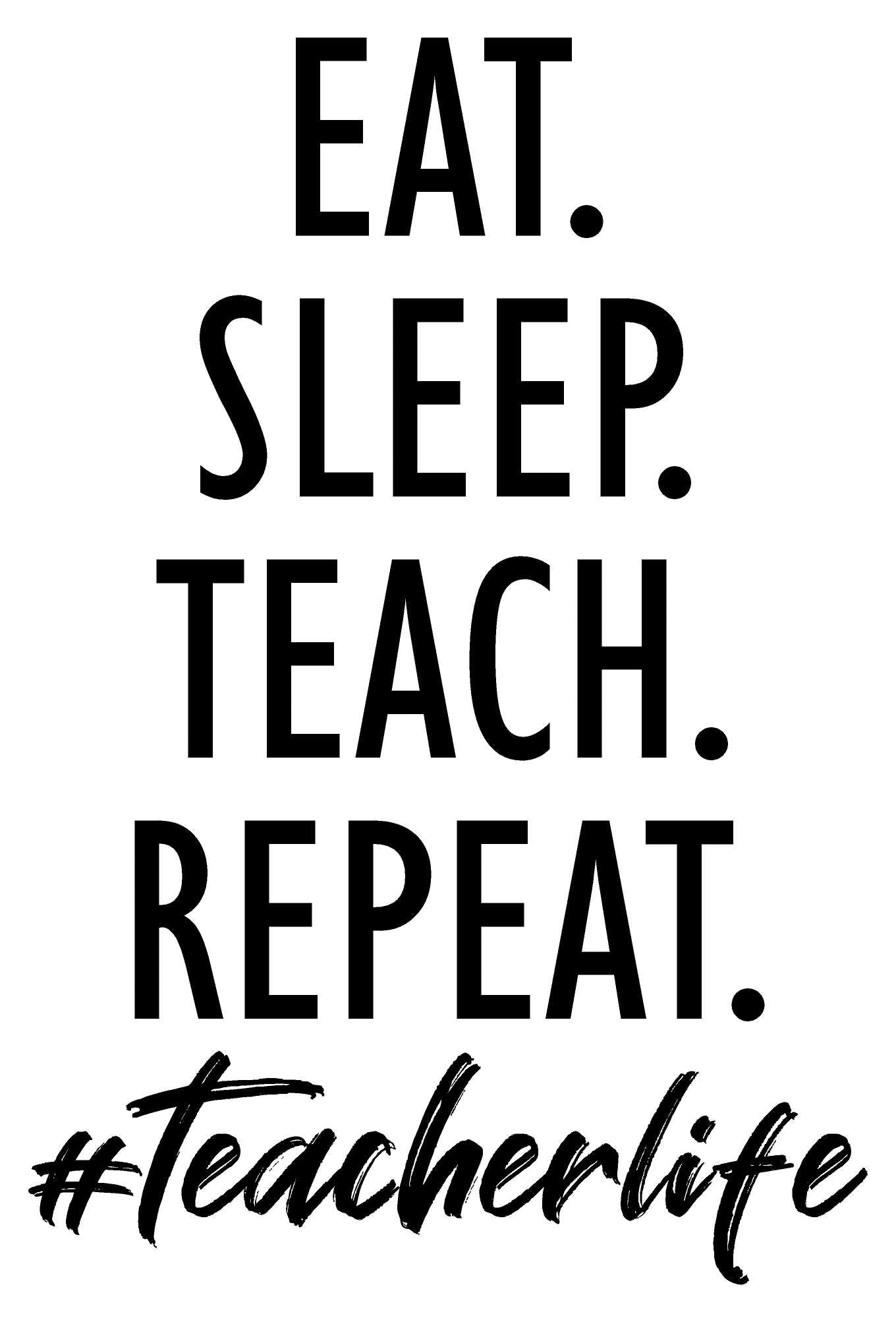 EAT. SLEEP. TEACH. REPEAT.