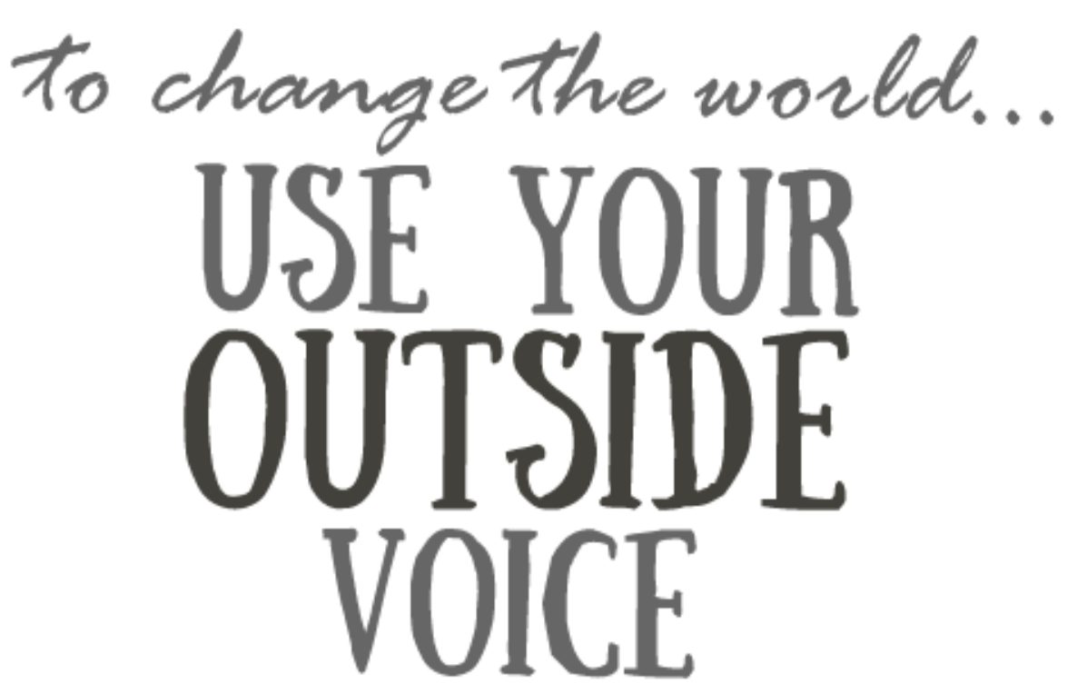 Use your Outside Voice