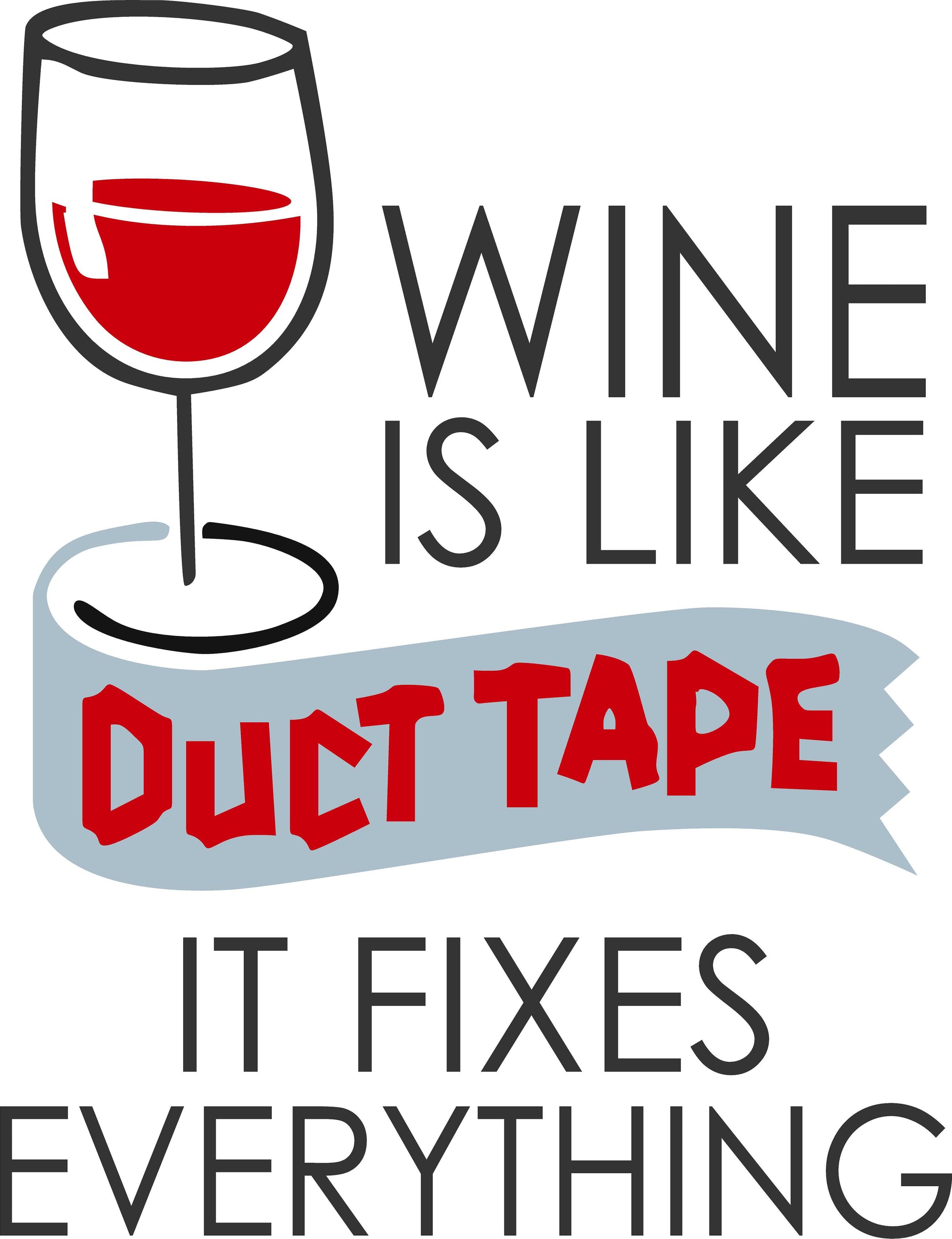 Wine Is Like Duct Tape