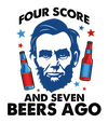 Four Score and Seven Beers Ago - TeesForHumanity