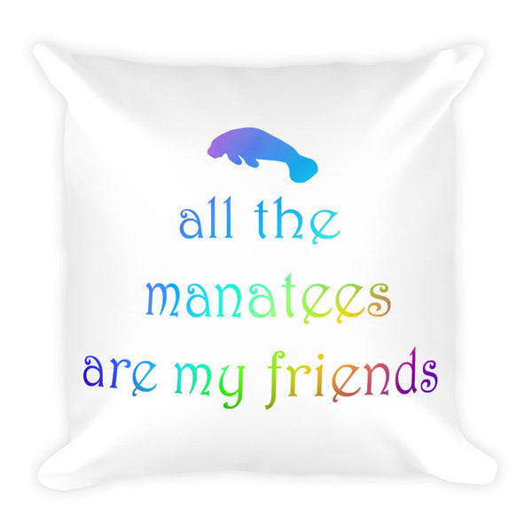 ALL THE MANATEES ARE MY FRIENDS Square Pillow
