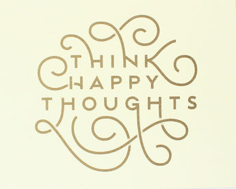 think happy thoughts hand lettering gold screen print eco friendly art print