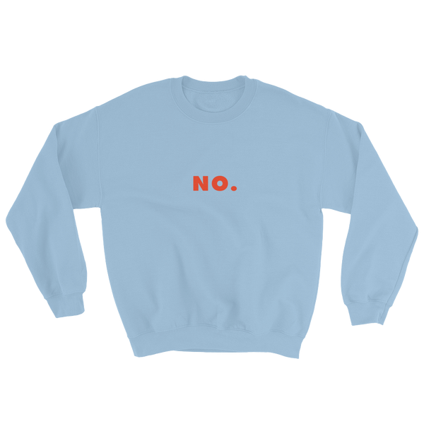 NO. Unisex Sweatshirt