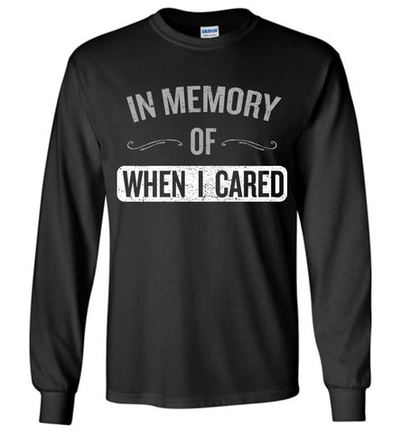 In Memory of When I Cared - Long Sleeve