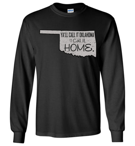 Ya'll Call It Oklahoma I Call It Home - Long Sleeve