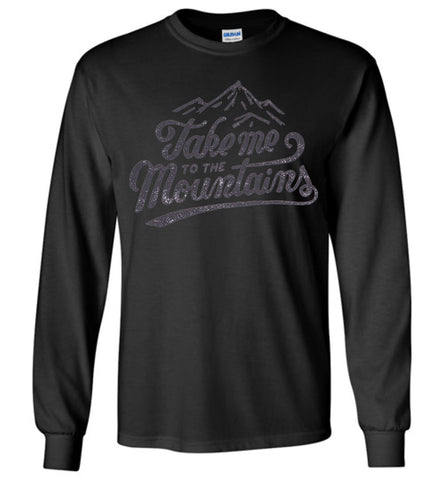 Take Me To The Mountains - Long Sleeve