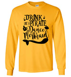 Drink Like A Pirate Dance Like A Mermaid - Long Sleeve