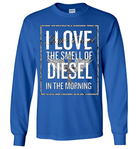 I Love The Smell of Diesel - Long Sleeve