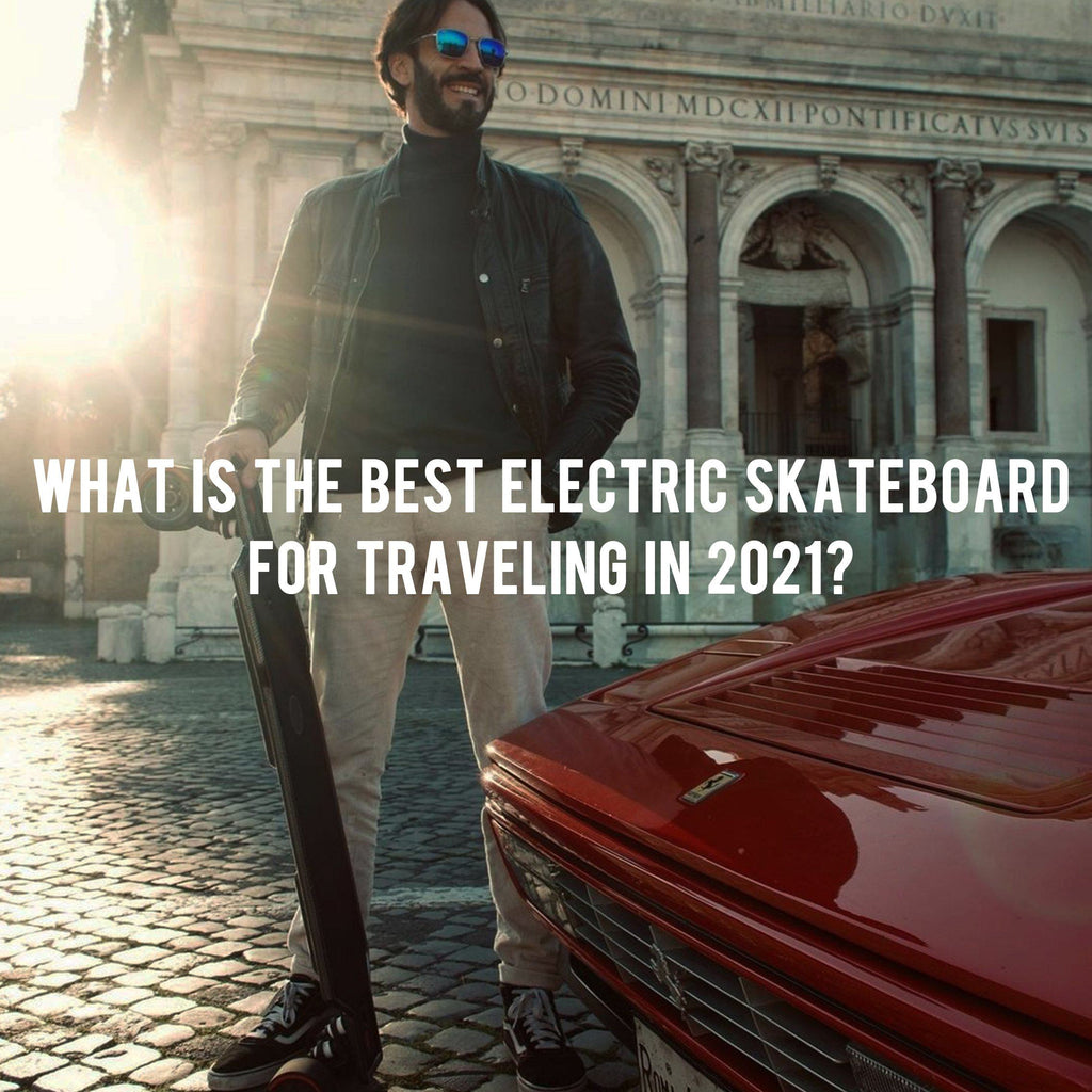 What is the Best Electric Skateboard for Traveling in 2021?