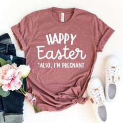 Happy Easter Also, I'm Pregnant | Easter Pregnancy Announcement Shirts