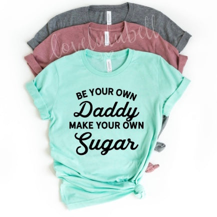 Be Your Own Daddy Make Your Own Sugar