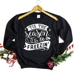 Tis The Season to Be Freezin' Sweatshirt