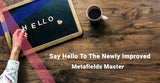 Say Hello To The Newly Improved Metafields Master