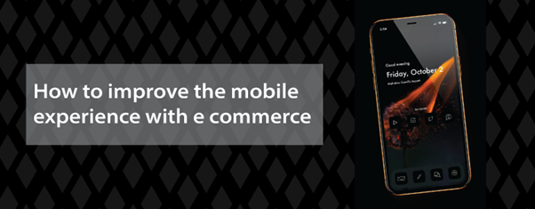 How to improve the mobile experience with e-commerce