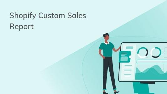 Shopify Custom Sales Report