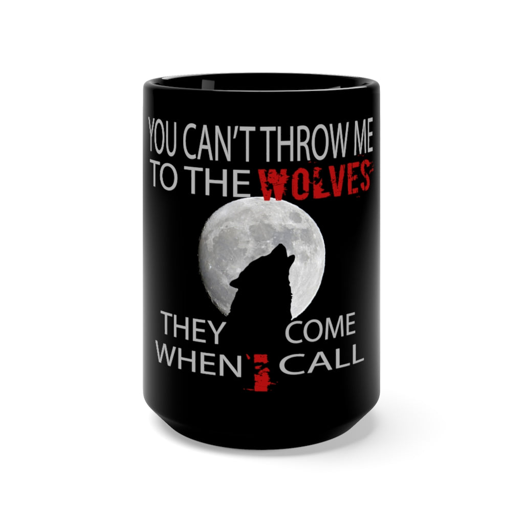 You Can't Throw Me To The Wolves Black Mug