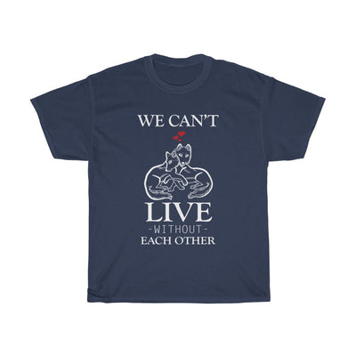 """We Can't Live Without Each Other"" T-Shirt"