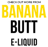 Banana Butt E-Liquids | Vape World Australia | Vaping Hardware