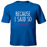 Printed T-Shirt - Because I said so