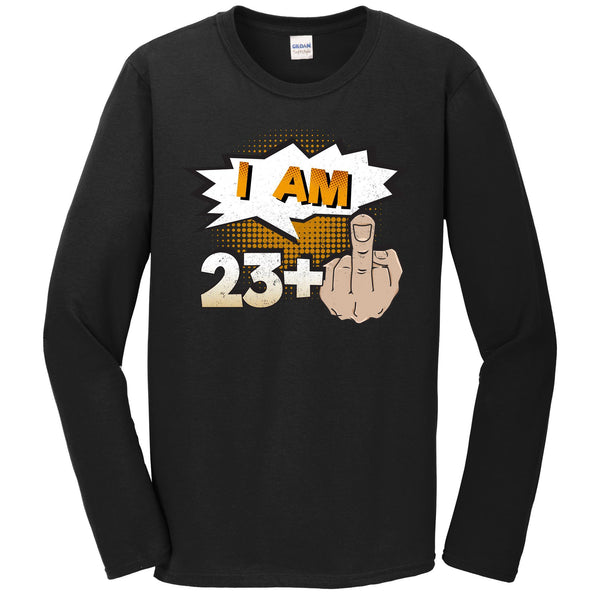 I Am 23 Plus Middle Finger Profane Funny 24th Birthday Long Sleeve T-Shirt