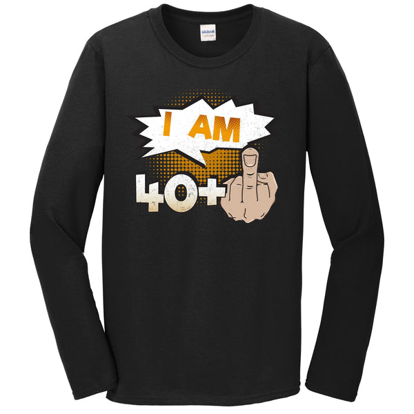 I Am 40 Plus Middle Finger Profane Funny 41st Birthday Long Sleeve T-Shirt