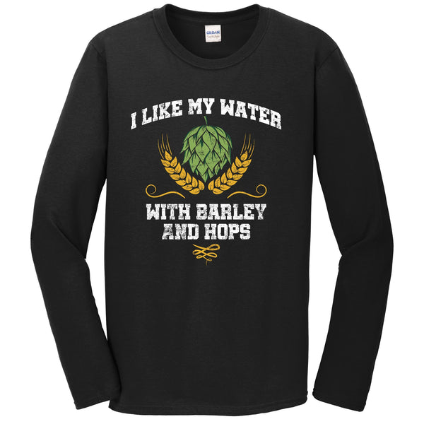 I Like My Water With Barley And Hops Funny Craft Beer Long Sleeve Shirt