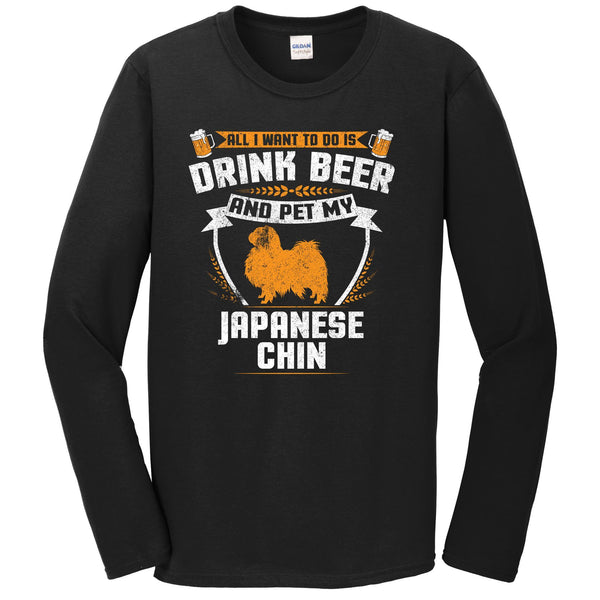 All I Want To Do Is Drink Beer And Pet My Japanese Chin Funny Dog Owner Long Sleeve Shirt