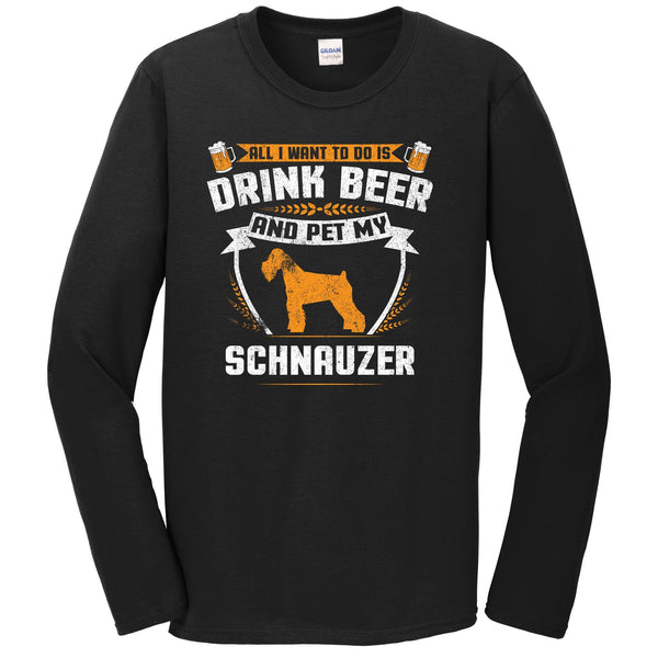 All I Want To Do Is Drink Beer And Pet My Schnauzer Funny Dog Owner Long Sleeve Shirt
