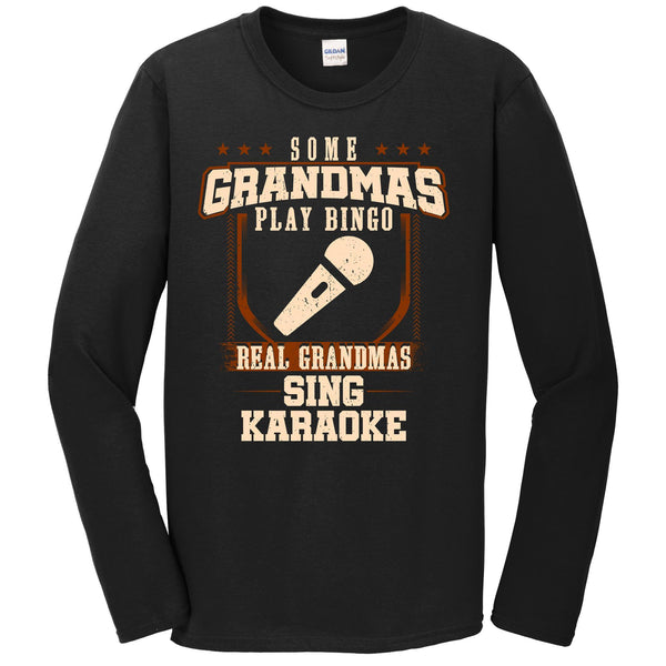 Some Grandmas Play Bingo Real Grandmas Sing Karaoke Long Sleeve Shirt