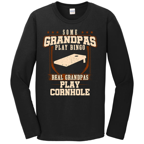 Some Grandpas Play Bingo Real Grandpas Play Cornhole Long Sleeve Shirt
