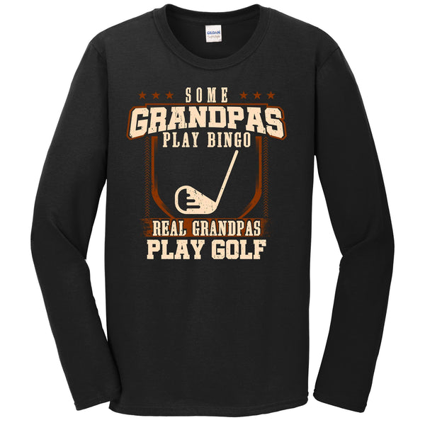 Some Grandpas Play Bingo Real Grandpas Play Golf Long Sleeve Shirt